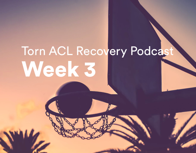 Torn ACL Recovery Podcast – Week 3