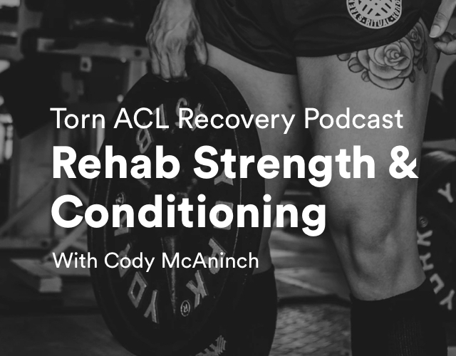 Torn ACL Recovery Podcast – Rehab Strength & Conditioning